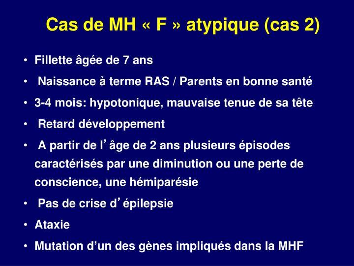Cas de MH «F» atypique (cas 2)