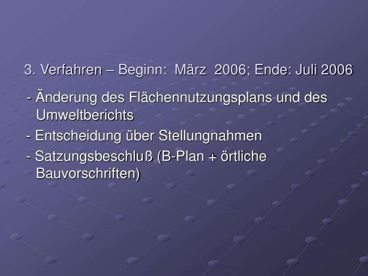 3. Verfahren – Beginn:  März  2006; Ende: Juli 2006
