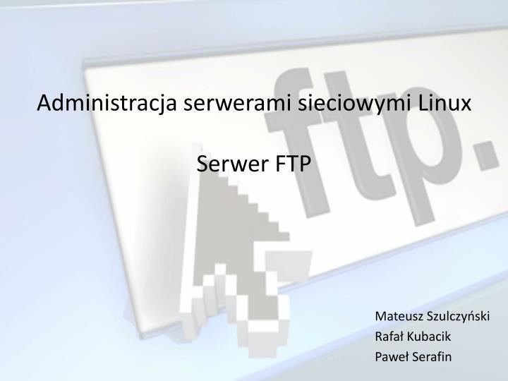 administracja serwerami sieciowymi linux serwer ftp n.
