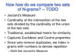 now how do we compare two sets of n grams todo