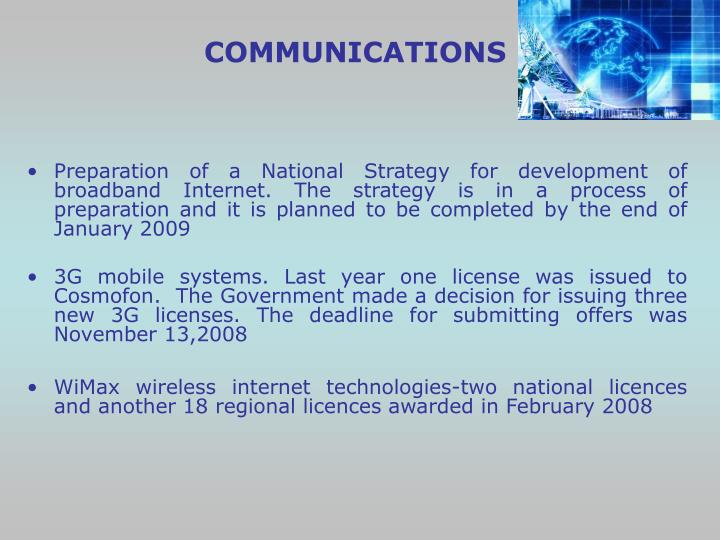 Preparation of a National Strategy for development of broadband Internet. The strategy is in a process of preparation and it is planned to be completed by the end of January 2009