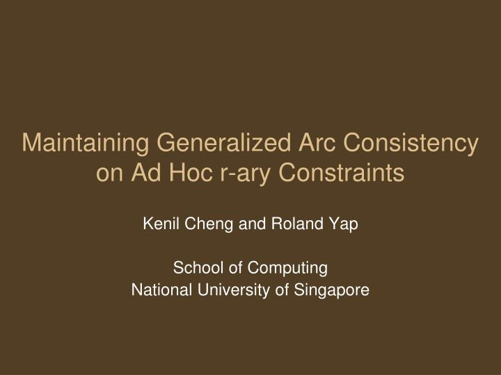 maintaining generalized arc consistency on ad hoc r ary constraints n.