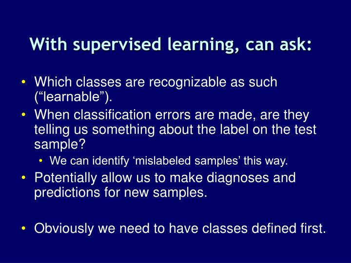 With supervised learning, can ask:
