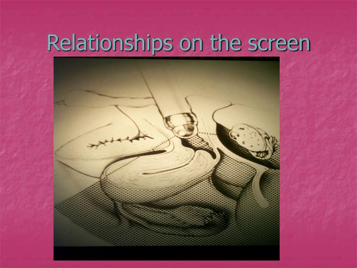Relationships on the screen