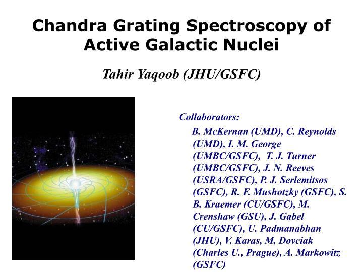 chandra grating spectroscopy of active galactic nuclei tahir yaqoob jhu gsfc n.