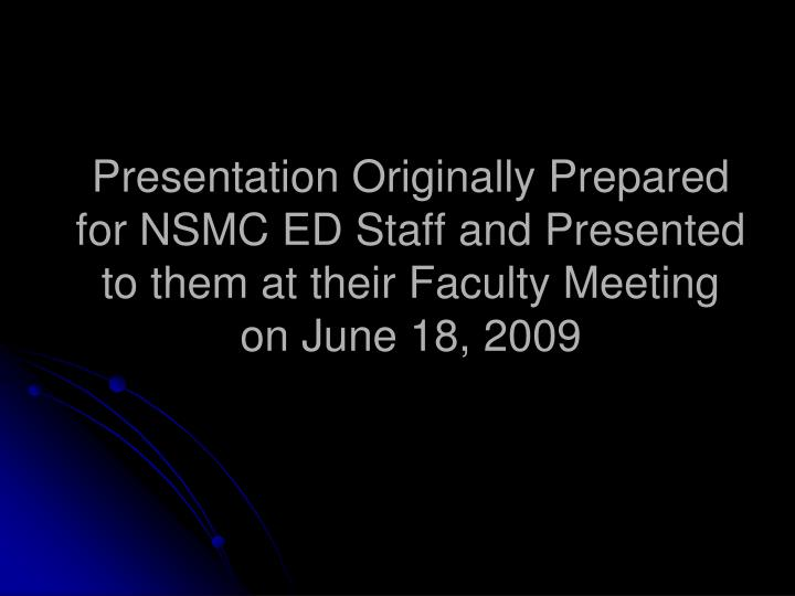 Presentation Originally Prepared for NSMC ED Staff and Presented to them at their Faculty Meeting