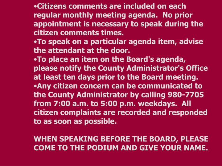 Citizens comments are included on each regular monthly meeting agenda.  No prior appointment is nece...