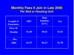 monthly fees if join in late 2006 per bed or housing unit