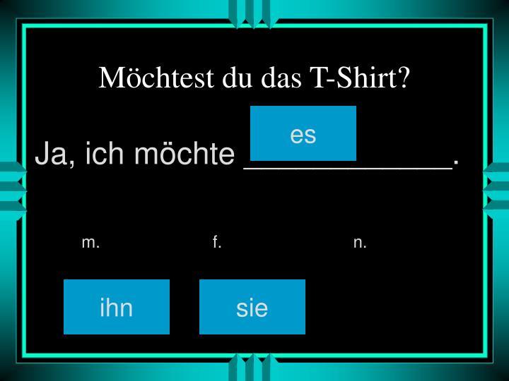 Möchtest du das T-Shirt?