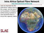 intra africa optical fibre network http www ubuntunet net fibre map