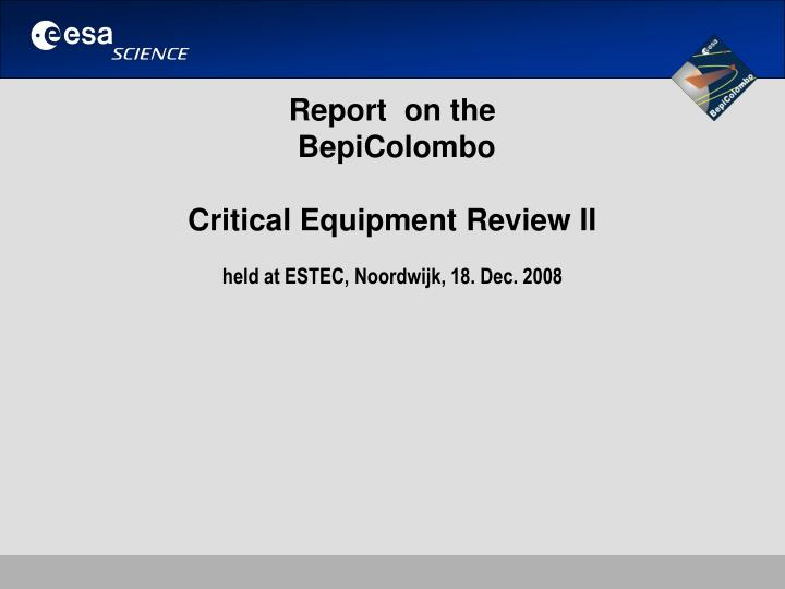 Report on the bepicolombo critical equipment review ii