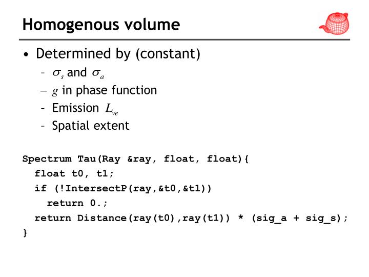 Homogenous volume