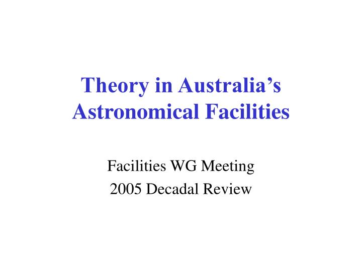 Theory in australia s astronomical facilities