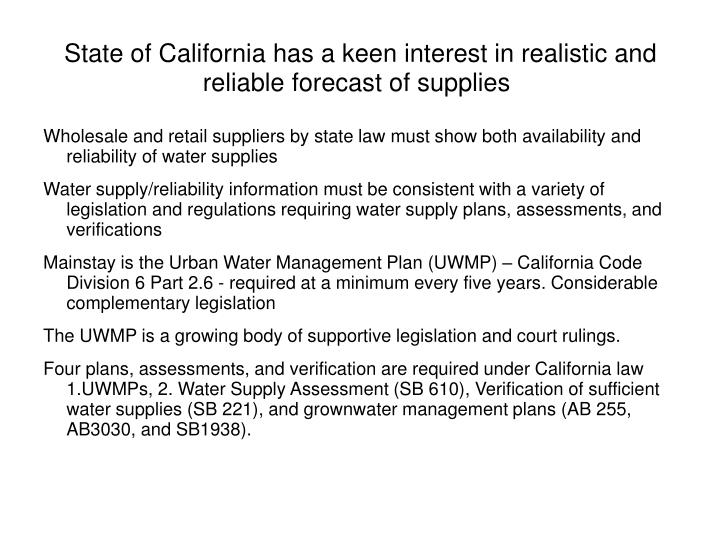 State of California has a keen interest in realistic and reliable forecast of supplies
