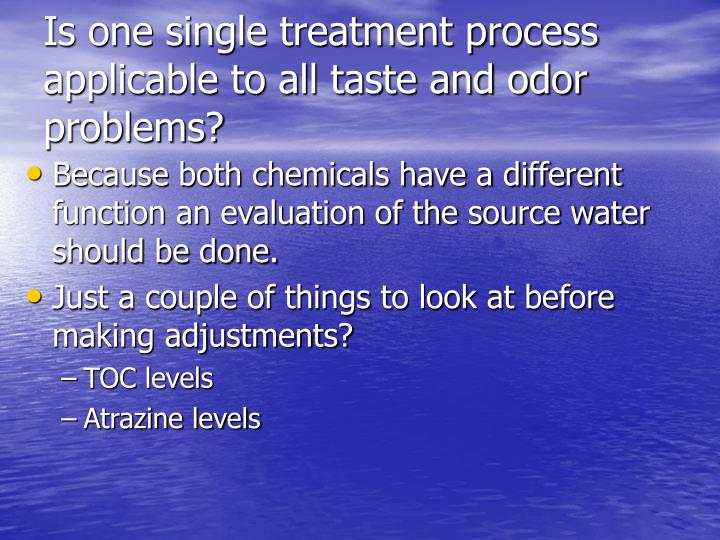 Is one single treatment process applicable to all taste and odor problems?