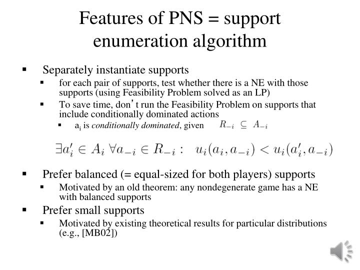 Features of PNS = support enumeration algorithm