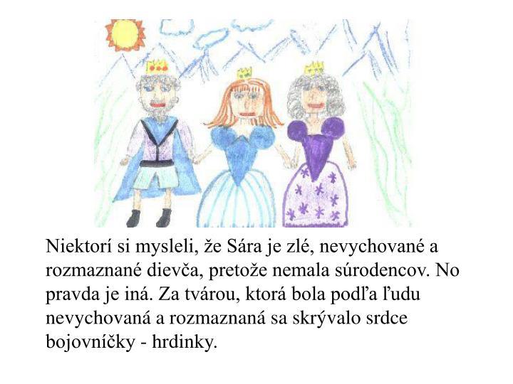 Niektorí si mysleli, že Sára je zlé, nevychované a rozmaznané dievča, pretože nemala súrod...