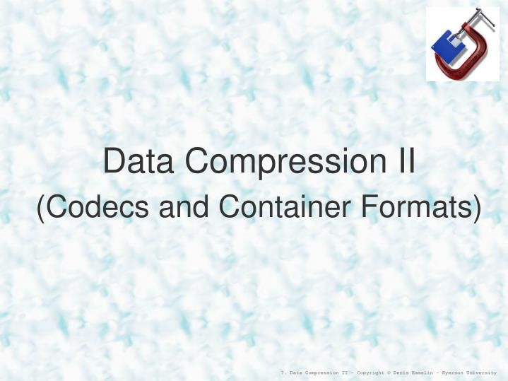 Data compression ii codecs and container formats