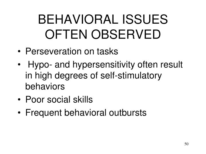 BEHAVIORAL ISSUES OFTEN OBSERVED