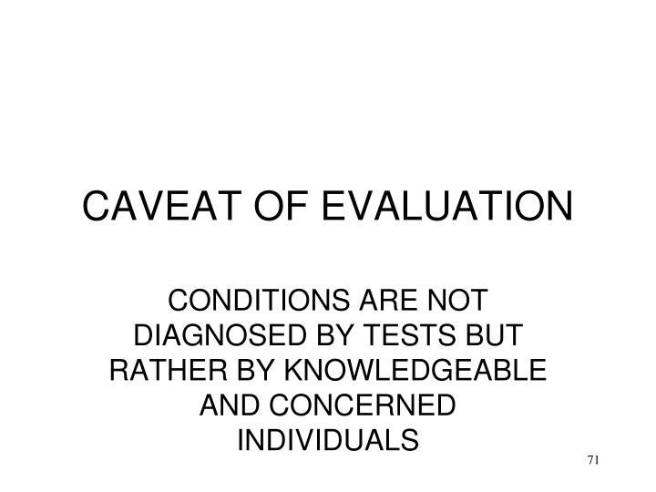 CAVEAT OF EVALUATION