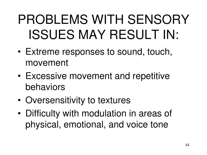 PROBLEMS WITH SENSORY ISSUES MAY RESULT IN: