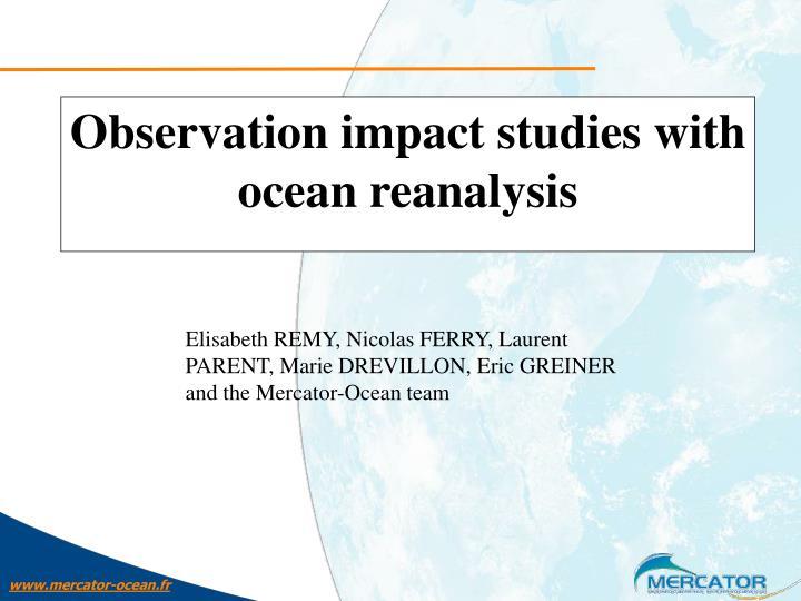 Observation impact studies with ocean reanalysis