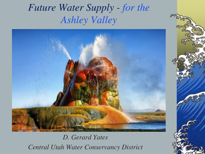 Future water supply for the ashley valley