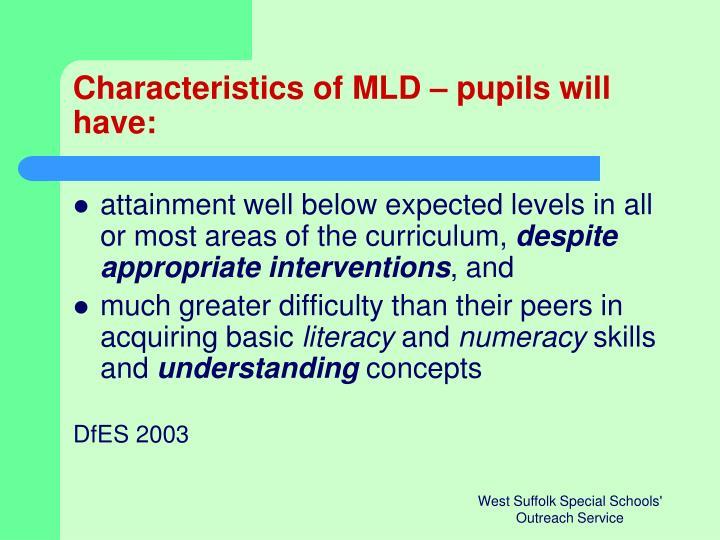 Characteristics of MLD – pupils will have: