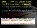 step 4 show that you are aware that there are counter arguments