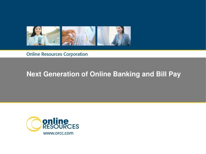 Next generation of online banking and bill pay
