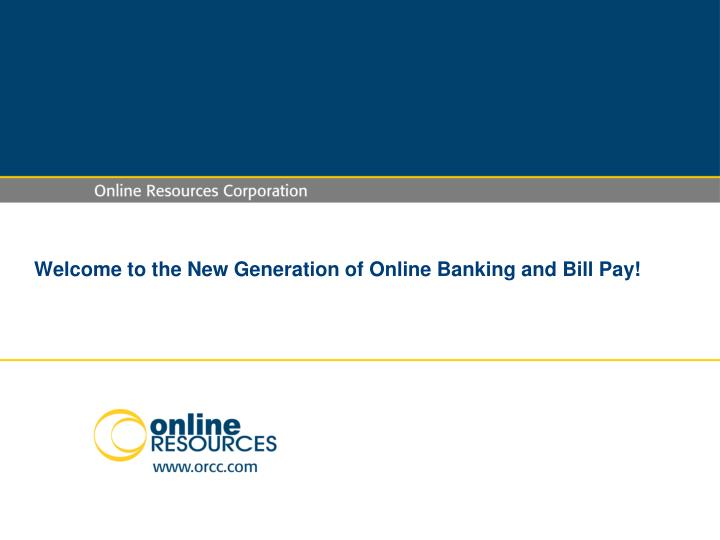 Welcome to the New Generation of Online Banking and Bill Pay!