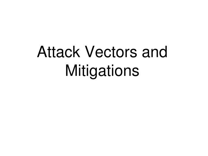 attack vectors and mitigations n.