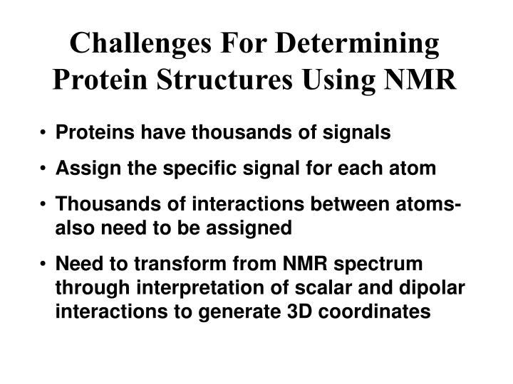Challenges For Determining Protein Structures Using NMR