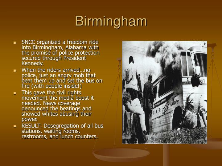SNCC organized a freedom ride into Birmingham, Alabama with the promise of police protection secured through President Kennedy.