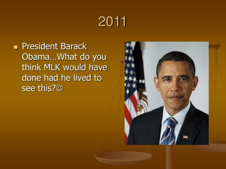 President Barack Obama…What do you think MLK would have done had he lived to see this?