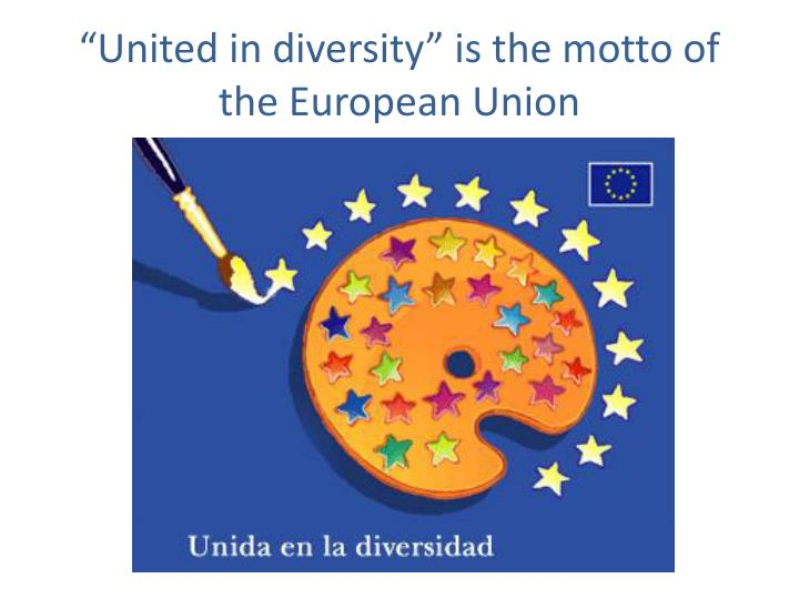 """""""United in diversity"""" is the motto of the European Union"""