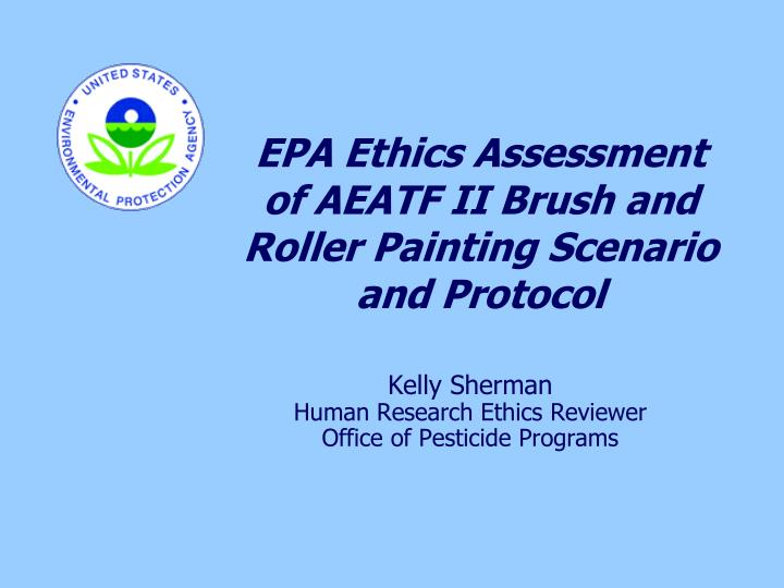 EPA Ethics Assessment of AEATF II Brush and Roller Painting Scenario and Protocol