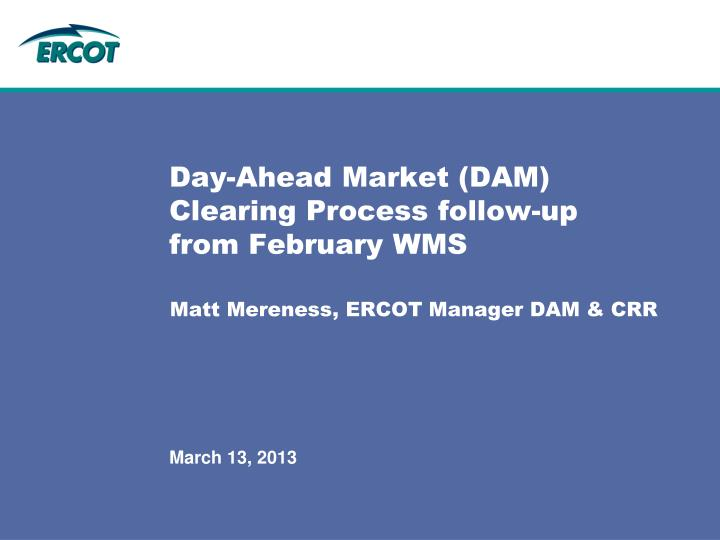 day ahead market dam clearing process follow up from february wms