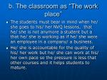 b the classroom as the work place
