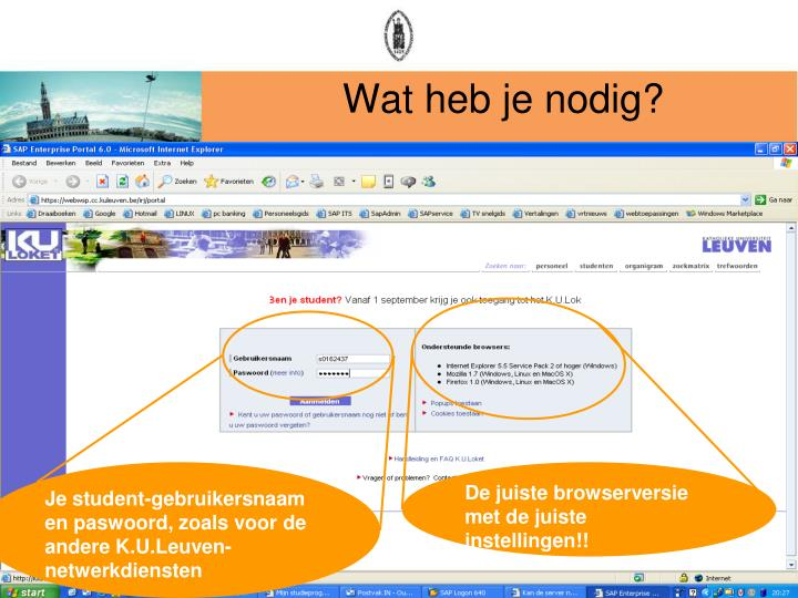 Je student-gebruikersnaam en paswoord, zoals voor de andere K.U.Leuven-netwerkdiensten