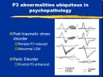 p3 abnormalities ubiquitous in psychopathology