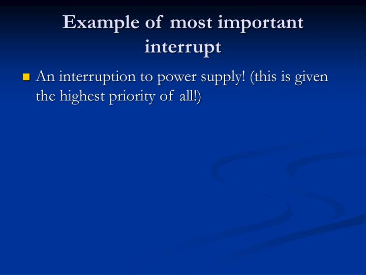 Example of most important interrupt