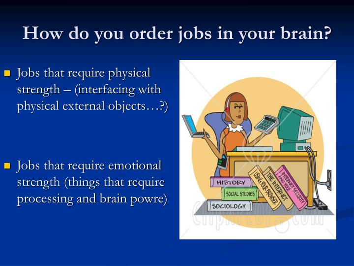 How do you order jobs in your brain?