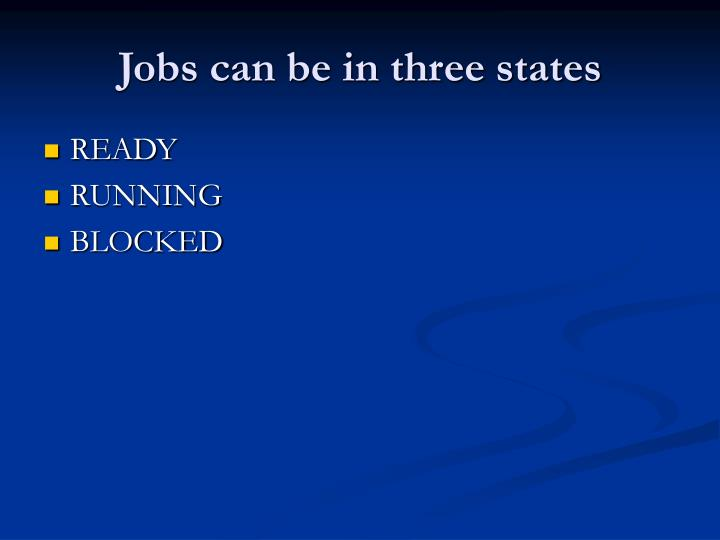 Jobs can be in three states