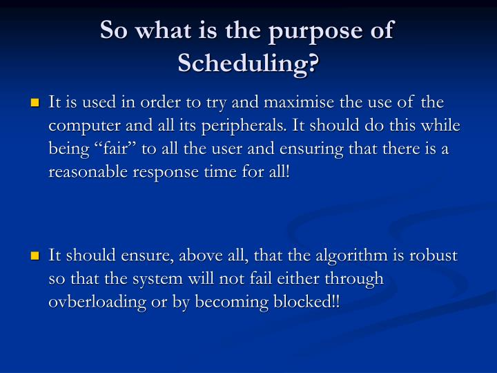 So what is the purpose of Scheduling?