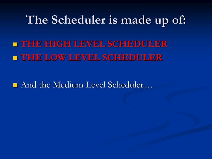 The Scheduler is made up of: