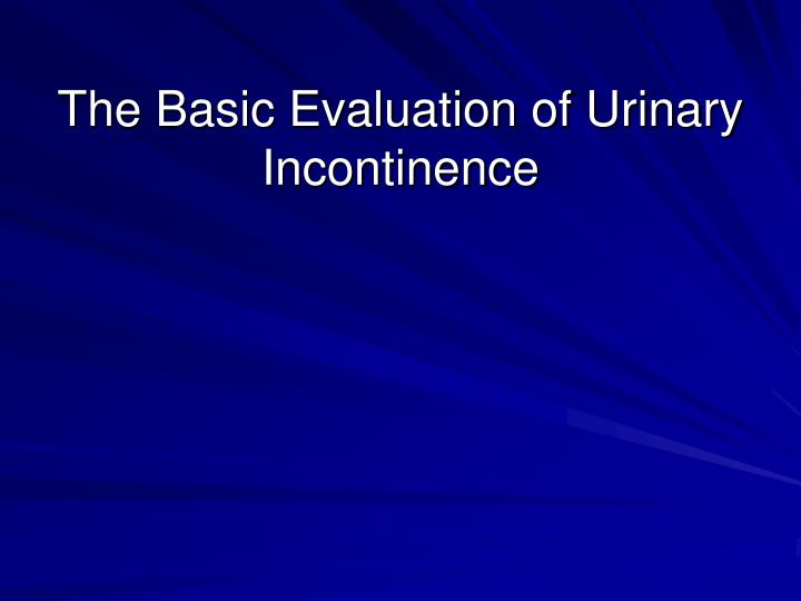 the basic evaluation of urinary incontinence n.