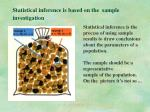 statistical inference is based on the sample investigation