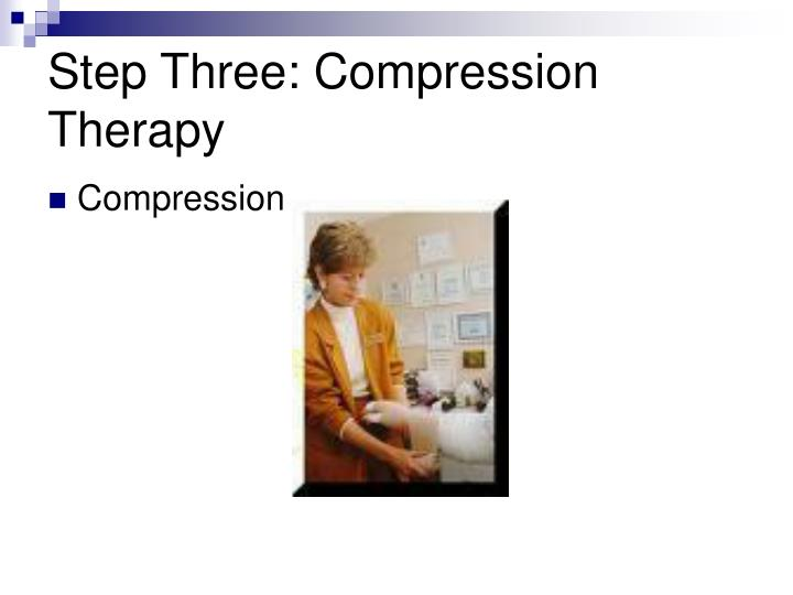 Step Three: Compression Therapy