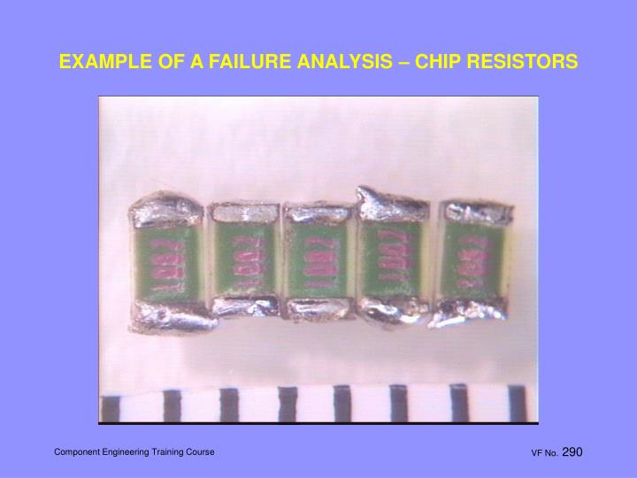 EXAMPLE OF A FAILURE ANALYSIS – CHIP RESISTORS